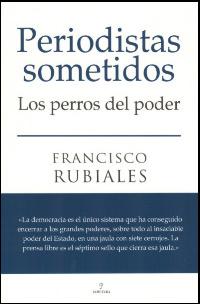 """""""Periodistas Sometidos. Los perros del poder"""""""