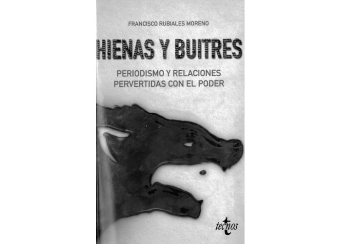 """""""Hienas y buitres"""", de Francisco Rubiales, publicado por Tecnos en 2018, describe y desnuda con grave acento de verdad el mundo corrupto del periodismo y la política"""
