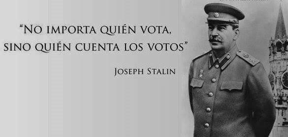 Stalin, maestro de todos los tiranos del mundo moderno, decía que el poder no está en los votos sino en quien los cuenta, abriendo así las puertas del fraude y la estafa