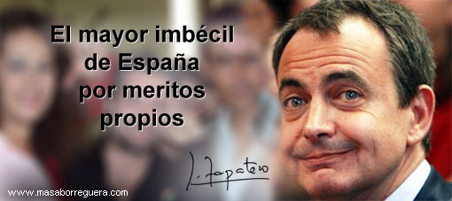 Una de las miles de imagenes que denuncian en España la imbecilidad de Zapatero